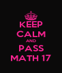 KEEP CALM AND PASS MATH 17 - Personalised Poster A4 size