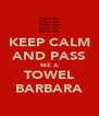 KEEP CALM AND PASS ME A TOWEL BARBARA - Personalised Poster A4 size