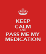 KEEP CALM AND PASS ME MY MEDICATION - Personalised Poster A4 size