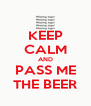 KEEP CALM AND PASS ME THE BEER - Personalised Poster A4 size