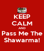 KEEP CALM AND Pass Me The Shawarma! - Personalised Poster A4 size
