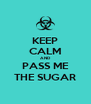 KEEP CALM AND PASS ME THE SUGAR - Personalised Poster A4 size