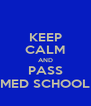KEEP CALM AND PASS MED SCHOOL - Personalised Poster A4 size