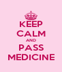 KEEP CALM AND PASS MEDICINE - Personalised Poster A4 size
