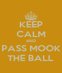 KEEP CALM AND PASS MOOK THE BALL - Personalised Poster A4 size