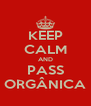 KEEP CALM AND PASS ORGÂNICA - Personalised Poster A4 size