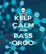 KEEP CALM AND PASS ORGO - Personalised Poster A4 size