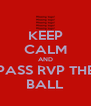 KEEP CALM AND PASS RVP THE BALL - Personalised Poster A4 size