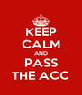 KEEP CALM AND PASS THE ACC - Personalised Poster A4 size