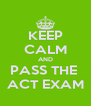 KEEP CALM AND PASS THE  ACT EXAM - Personalised Poster A4 size