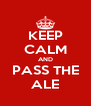 KEEP CALM AND PASS THE ALE - Personalised Poster A4 size