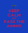 KEEP CALM AND PASS THE AMMO - Personalised Poster A4 size