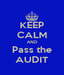 KEEP CALM AND Pass the AUDIT - Personalised Poster A4 size