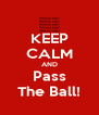 KEEP CALM AND Pass The Ball! - Personalised Poster A4 size