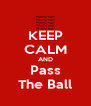 KEEP CALM AND Pass The Ball - Personalised Poster A4 size