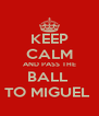 KEEP CALM AND PASS THE BALL  TO MIGUEL  - Personalised Poster A4 size