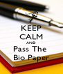 KEEP CALM AND Pass The  Bio Paper - Personalised Poster A4 size