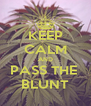 KEEP CALM AND PASS THE  BLUNT - Personalised Poster A4 size
