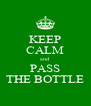 KEEP CALM and PASS THE BOTTLE - Personalised Poster A4 size