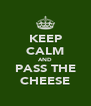 KEEP CALM AND PASS THE CHEESE - Personalised Poster A4 size