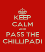 KEEP CALM AND PASS THE CHILLIPADI - Personalised Poster A4 size