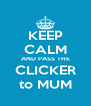 KEEP CALM AND PASS THE CLICKER to MUM - Personalised Poster A4 size