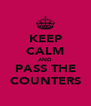 KEEP CALM AND PASS THE COUNTERS - Personalised Poster A4 size