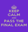 KEEP CALM AND PASS THE FINAL EXAM - Personalised Poster A4 size
