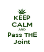 KEEP CALM AND Pass THE Joint - Personalised Poster A4 size