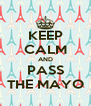 KEEP CALM AND PASS THE MAYO - Personalised Poster A4 size