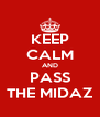KEEP CALM AND PASS THE MIDAZ - Personalised Poster A4 size
