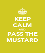 KEEP CALM AND PASS THE MUSTARD - Personalised Poster A4 size