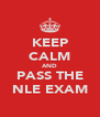 KEEP CALM AND PASS THE NLE EXAM - Personalised Poster A4 size