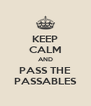KEEP CALM AND PASS THE PASSABLES - Personalised Poster A4 size