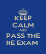 KEEP CALM AND PASS THE RE EXAM  - Personalised Poster A4 size