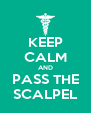 KEEP CALM AND PASS THE SCALPEL - Personalised Poster A4 size