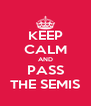KEEP CALM AND PASS THE SEMIS - Personalised Poster A4 size