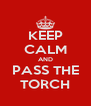 KEEP CALM AND PASS THE TORCH - Personalised Poster A4 size