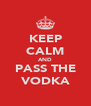 KEEP CALM AND PASS THE VODKA - Personalised Poster A4 size
