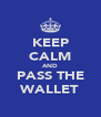 KEEP CALM AND PASS THE WALLET - Personalised Poster A4 size