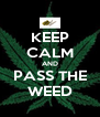KEEP CALM AND PASS THE WEED - Personalised Poster A4 size