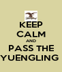 KEEP CALM AND PASS THE YUENGLING  - Personalised Poster A4 size