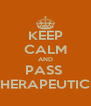 KEEP CALM AND PASS  THERAPEUTICS - Personalised Poster A4 size
