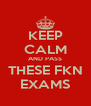 KEEP CALM AND PASS THESE FKN EXAMS - Personalised Poster A4 size