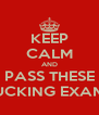 KEEP CALM AND PASS THESE FUCKING EXAMS - Personalised Poster A4 size
