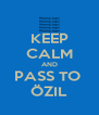 KEEP CALM AND PASS TO  ÖZIL - Personalised Poster A4 size