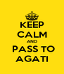 KEEP CALM AND  PASS TO AGATI - Personalised Poster A4 size