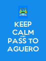 KEEP CALM AND PASS TO AGUERO - Personalised Poster A4 size