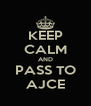 KEEP CALM AND PASS TO AJCE - Personalised Poster A4 size
