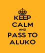 KEEP CALM AND PASS TO ALUKO - Personalised Poster A4 size